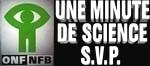 Office national du film du Canada (ONF) – Une minute de science, s.v.p.!