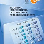Organisation des Nations unies pour l'éducation, la science et la culture – TIC UNESCO : un référentiel de compétences pour les enseignants